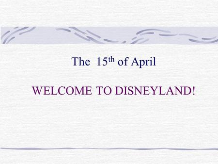 The 15 th of April WELCOME TO DISNEYLAND!. Remember ! Infinitive Past Simple Past Participle Tell told told Hear [hiә] heard [hә:d] heard[hә:d ]