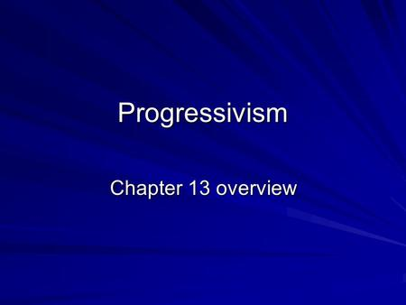 Progressivism Chapter 13 overview.
