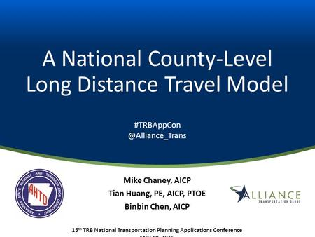 A National County-Level Long Distance Travel Model Mike Chaney, AICP Tian Huang, PE, AICP, PTOE Binbin Chen, AICP 15 th TRB National Transportation Planning.