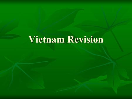 Vietnam Revision. 1941-63 Overview Explain French involvement in Indo-China from 1941-54 Explain French involvement in Indo-China from 1941-54 Why and.