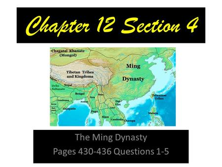 Chapter 12 Section 4 The Ming Dynasty Pages 430-436 Questions 1-5.