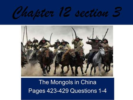 Chapter 12 section 3 The Mongols in China Pages 423-429 Questions 1-4.
