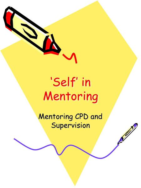 'Self' in Mentoring Mentoring CPD and Supervision.