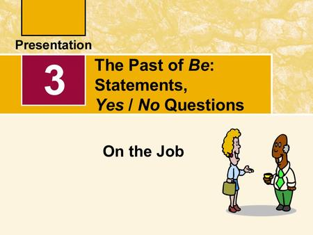 The Past of Be: Statements, Yes / No Questions On the Job 3.