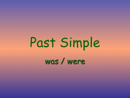 Past Simple was / were Tomat school today.is was Tomat home yesterday.was Weat school today.are were Weat home yesterday.were.