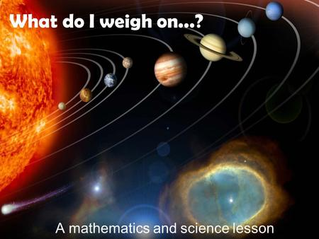 What do I weigh on...? A mathematics and science lesson.