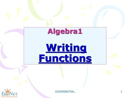 CONFIDENTIAL 1 Algebra1 Writing Functions. CONFIDENTIAL 2 Warm Up Solve: 1) Express the relation {(1, 3) (2, 4), (3, 5)} & as a table, as a graph, and.