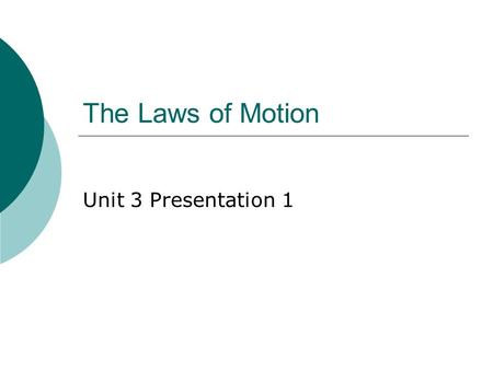The Laws of Motion Unit 3 Presentation 1.