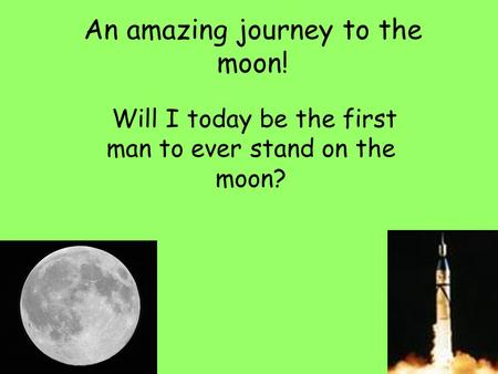 An amazing journey to the moon! Will I today be the first man to ever stand on the moon?