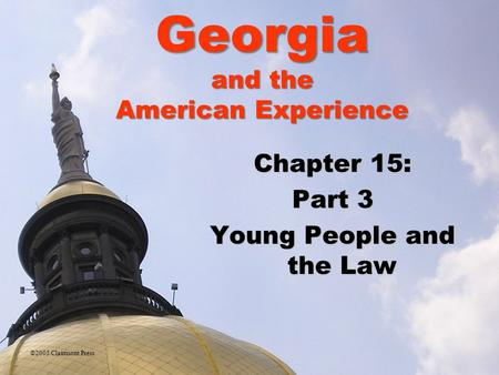 Chapter 15: Part 3 Young People and the Law ©2005 Clairmont Press Georgia and the American Experience.