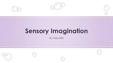 By: Kala Diltz Sensory Imagination. o an actress/actor captures the audience's attention by using actions, emotions, physical to represent an actual event.