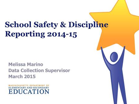 School Safety & Discipline Reporting 2014-15 Melissa Marino Data Collection Supervisor March 2015.