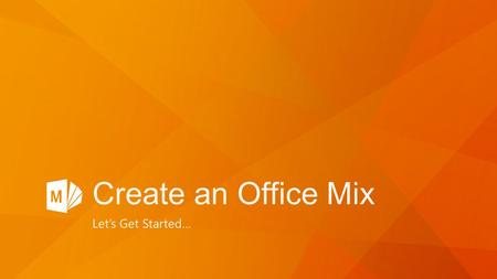 Create an Office Mix Let's Get Started…. Create interactive online presentations Get the free PowerPoint add-in, and then … Record, write, and draw on.