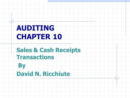 AUDITING CHAPTER 10 Sales & Cash Receipts Transactions By David N. Ricchiute.