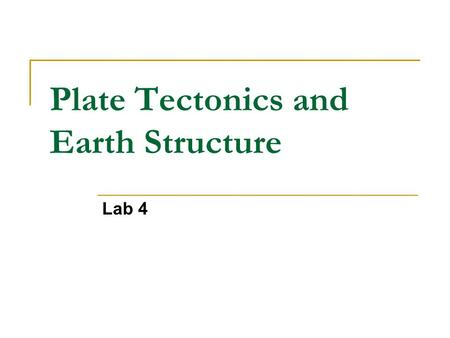 Plate Tectonics and Earth Structure Lab 4. Concepts Internal Structure of the Earth 3 components (core, mantle, crust) Seismic tomography Plate Tectonics.