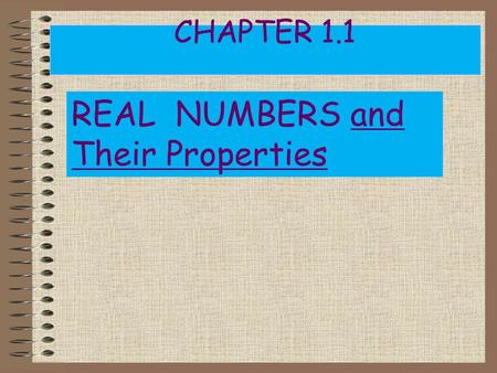 CHAPTER 1.1 REAL NUMBERS and Their Properties STANDARD: AF 1.3 Apply algebraic order of operations and the commutative, associative, and distributive.