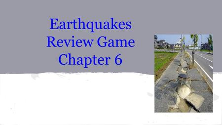 Earthquakes Review Game Chapter 6. The force that causes part of the crust to become shorter & thicker is …. 1.tension 2.compression 3.shearing 4.normal.