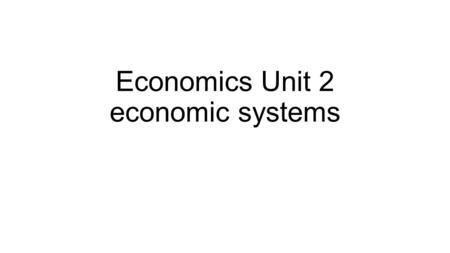 Economics Unit 2 economic systems