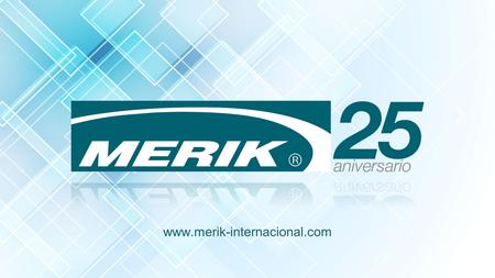 Www.merik-internacional.com. Merik Enterprises Merik Enterprises: Diversified Company, Family Owned since 1962, Employing 2,000 people, 2014 www.merik-internacional.com.