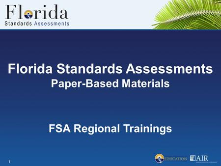 Florida Standards Assessments Paper-Based Materials 1 FSA Regional Trainings.