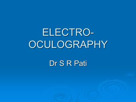 ELECTRO-OCULOGRAPHY Dr S R Pati.