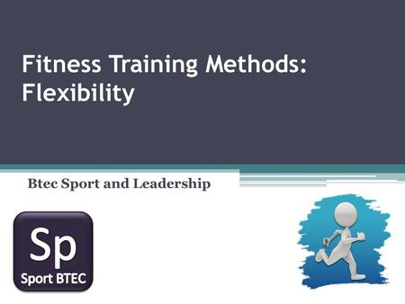Fitness Training Methods: Flexibility Btec Sport and Leadership.