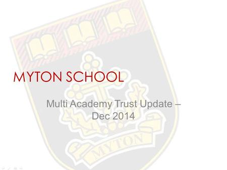 MYTON SCHOOL Multi Academy Trust Update – Dec 2014.