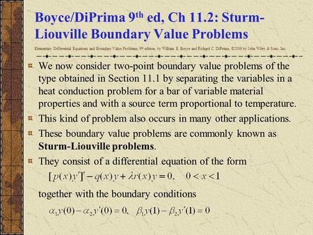 Boyce/DiPrima 9 th ed, Ch 11.2: Sturm- Liouville Boundary Value Problems Elementary Differential Equations and Boundary Value Problems, 9 th edition, by.