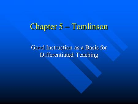 Chapter 5 – Tomlinson Good Instruction as a Basis for Differentiated Teaching.