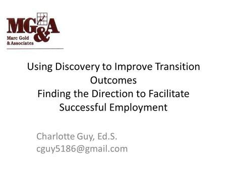 Using Discovery to Improve Transition Outcomes Finding the Direction to Facilitate Successful Employment Charlotte Guy, Ed.S.