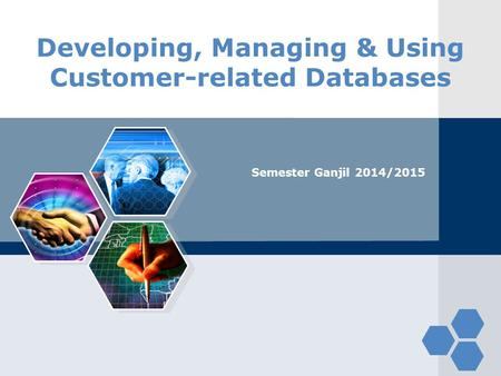 Developing, Managing & Using Customer-related Databases Semester Ganjil 2014/2015.