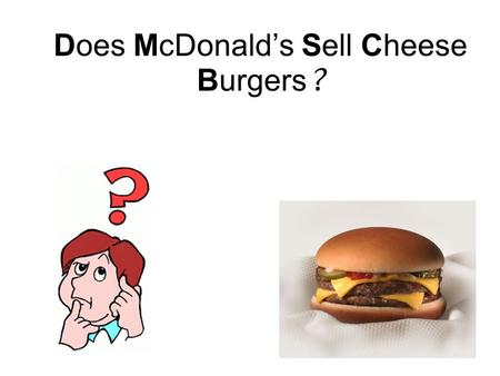 Does McDonald's Sell Cheese Burgers ? Imagine you met a woman who has never been to McDonald's…