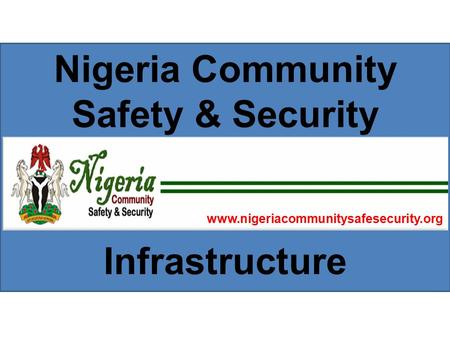 Infrastructure Nigeria Community Safety & Security www.nigeriacommunitysafesecurity.org.