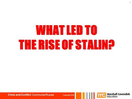WHAT LED TO THE RISE OF STALIN? 1 Crisis and Conflict: Communist Russia Copyright 2006.