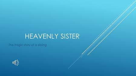 HEAVENLY SISTER The tragic story of a sibling FIRST DAY OF AUGUST.