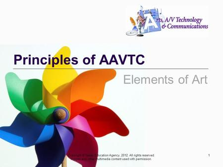 Principles of AAVTC 1Copyright © Texas Education Agency, 2012. All rights reserved. Images and other multimedia content used with permission. Elements.