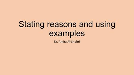 Stating reasons and using examples Dr. Amira Al-Shehri.