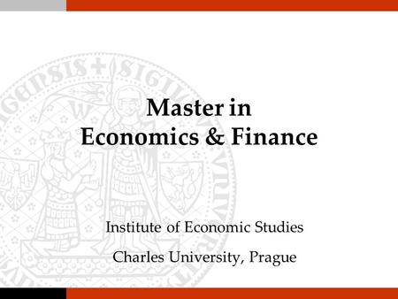 Master in Economics & Finance Institute of Economic Studies Charles University, Prague.