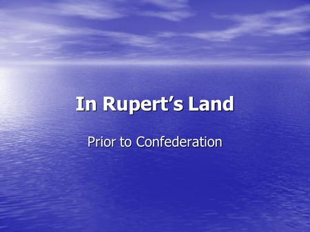 In Rupert's Land Prior to Confederation. Cultural Contact Rupert's Land was a large northern territory in what is now central Canada Rupert's Land was.
