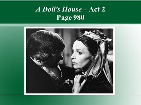 A Doll's House – Act 2 Page 980. Objective Students will analyze the difference between protagonists vs. antagonists and heroes vs. villains in order.