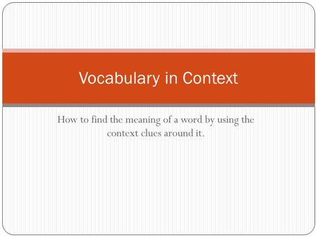 How to find the meaning of a word by using the context clues around it. Vocabulary in Context.