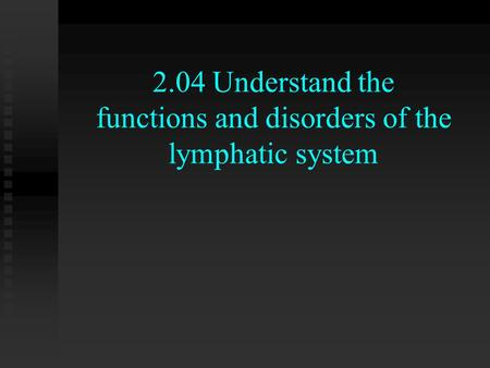 2.04 Understand the functions and disorders of the lymphatic system.