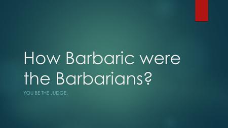 How Barbaric were the Barbarians?