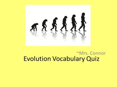 Evolution Vocabulary Quiz ~Mrs. Connor. species A group of organisms that can mate and produce fertile offspring.