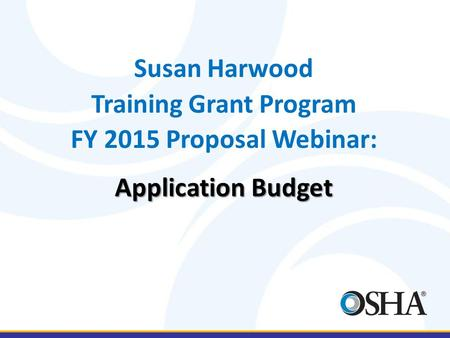 Susan Harwood Training Grant Program FY 2015 Proposal Webinar: Application Budget.