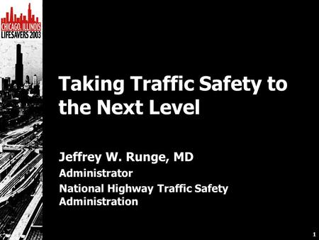 1 Jeffrey W. Runge, MD Administrator National Highway Traffic Safety Administration Taking Traffic Safety to the Next Level.