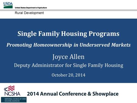 Rural Development Single Family Housing Programs Promoting Homeownership in Underserved Markets Joyce Allen Deputy Administrator for Single Family Housing.