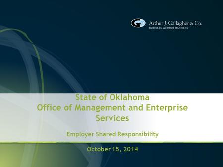 State of Oklahoma Office of Management and Enterprise Services Employer Shared Responsibility October 15, 2014.