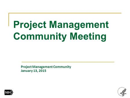 Project Management Community Meeting Project Management Community January 13, 2015.