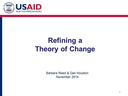 Refining a Theory of Change 1 Barbara Reed & Dan Houston November 2014.